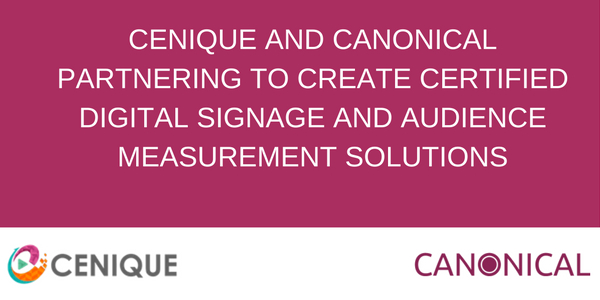 Cenique and Canonical Partnering to Create Certified Digital Signage and Audience Measurement Solutions